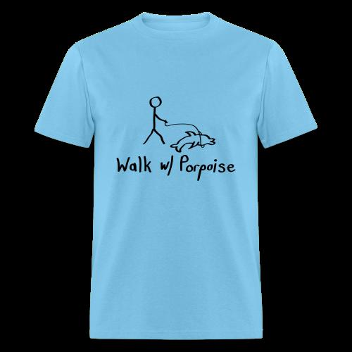 Walk with Porpoise - Men's T-Shirt