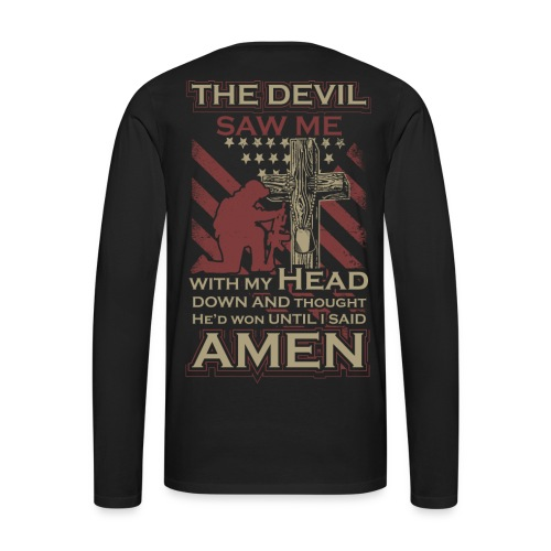 The Devil saw Me with my head down and thought he'd won until I said Amen - Men's Premium Long Sleeve T-Shirt