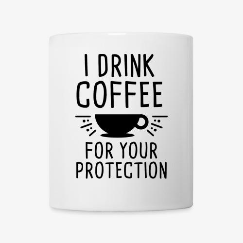 I Drink Coffee For Your Protection Mug - Coffee/Tea Mug