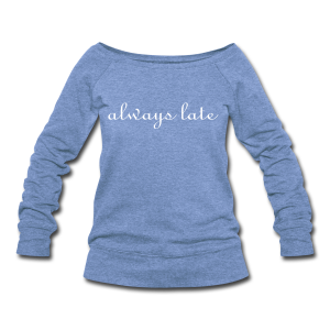 Always late scoop sweatshirt  - Women's Wideneck Sweatshirt