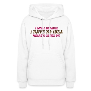 I Smile Because I Have No Idea What's Going On - Women's Hoodie
