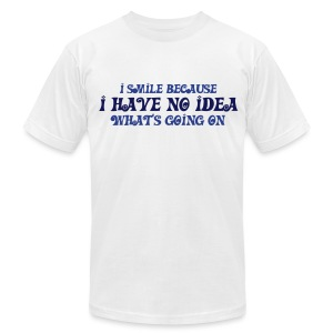 I Smile Because I Have No Idea What's Going On - Men's T-Shirt by American Apparel