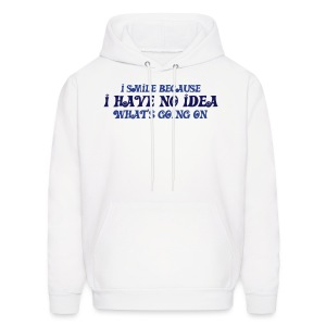 I Smile Because I Have No Idea What's Going On - Men's Hoodie