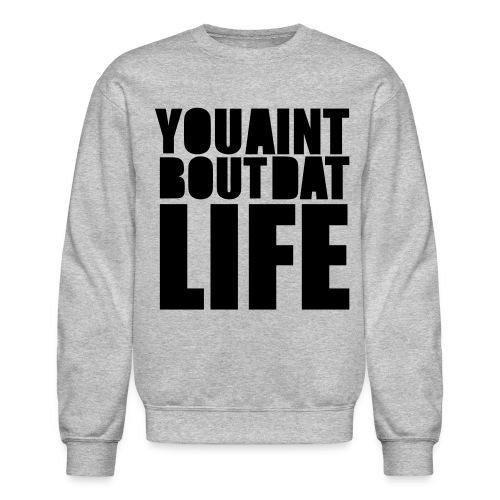 About Dat Life - Crewneck Sweatshirt