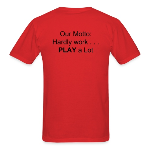 Our Motto: Hardly work . . . PLAY a Lot! - Men's T-Shirt