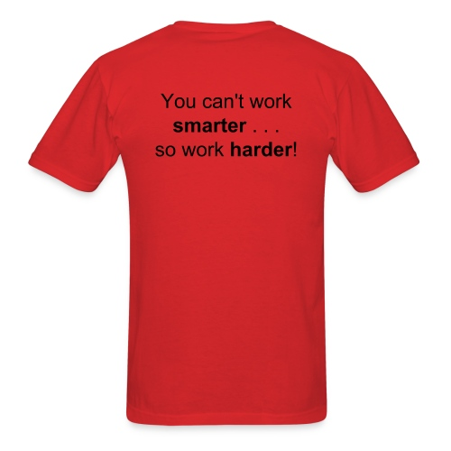 You can't work smarter . . . so work harder! - Men's T-Shirt