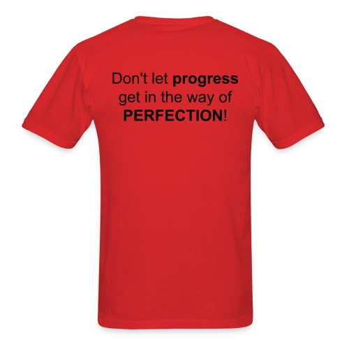 Don't let progress get in the way of PERFECTION! - Men's T-Shirt