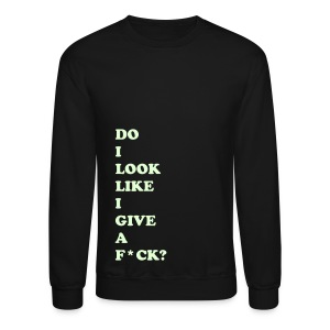 DO I LOOK LIKE I... - GLOW IN THE DARK SPECIALTY FLEX/COOPER BLACK FONT - Crewneck Sweatshirt
