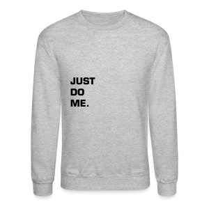 JUST DO ME - BLACK FLEX/EUROSTILE FONT - Crewneck Sweatshirt