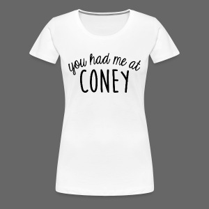 You Had Me At Coney - Women's Premium T-Shirt