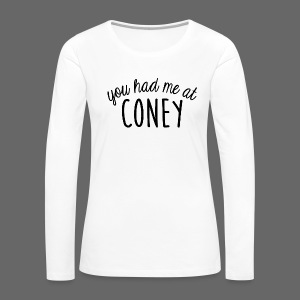 You Had Me At Coney - Women's Premium Long Sleeve T-Shirt