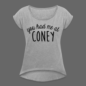 You Had Me At Coney - Women's Roll Cuff T-Shirt