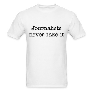 Mens Journalists Never Fake It - Men's T-Shirt