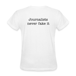 Womens Journalists Never Fake It - Women's T-Shirt