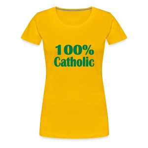 100% CATHOLIC - Women's Premium T-Shirt