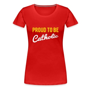 PROUD TO BE CATHOLIC - Women's Premium T-Shirt