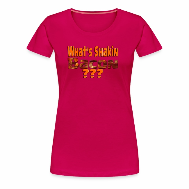 What's Shaken Bacon - Women's Premium T-Shirt