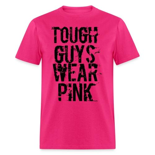 Tough Guys Wear Pink - Men's T-Shirt