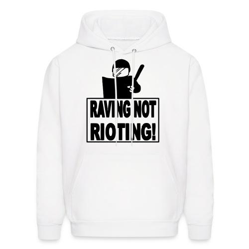 Raving Not Rioting! - Men's Hoodie