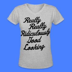 Really Really Ridiculously Good Looking - Women's V-Neck T-Shirt