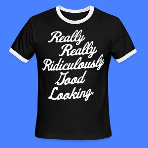 Really Really Ridiculously Good Looking - Men's Ringer T-Shirt