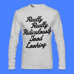 Really Really Ridiculously Good Looking - Men's Long Sleeve T-Shirt by Next Level