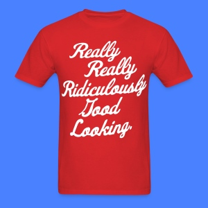Really Really Ridiculously Good Looking - Men's T-Shirt