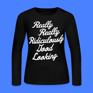 Really Really Ridiculously Good Looking - Women's Long Sleeve Jersey T-Shirt