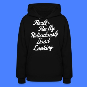 Really Really Ridiculously Good Looking - Women's Hoodie