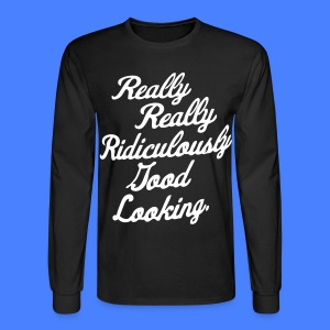 Really Really Ridiculously Good Looking - Men's Long Sleeve T-Shirt