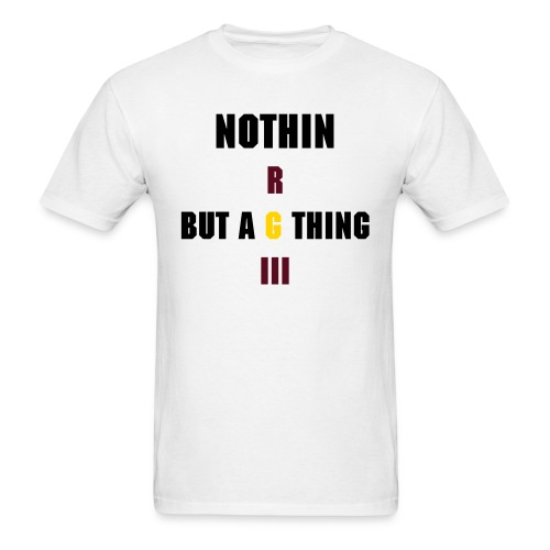 Nothin But an RGIII Thing.. Baby - Men's T-Shirt