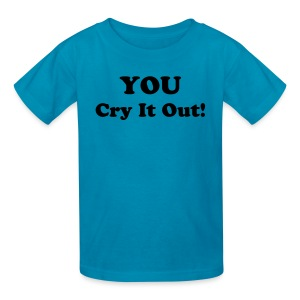 You Cry It Out [Text Change Available] - Kids' T-Shirt