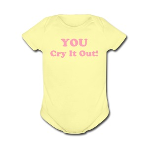 You Cry It Out [Text Change Available] - Short Sleeve Baby Bodysuit