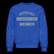 Long Sleeve Shirts ~ Crewneck Sweatshirt ~ Official #Ludanation Member
