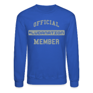 Long Sleeve Shirts ~ Crewneck Sweatshirt ~ Official #Ludanation Member