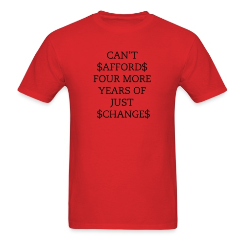 Can't afford 4 more years of change. - Men's T-Shirt