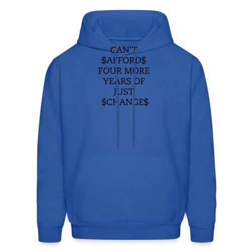 Can't afford 4 more years of change. - Men's Hoodie