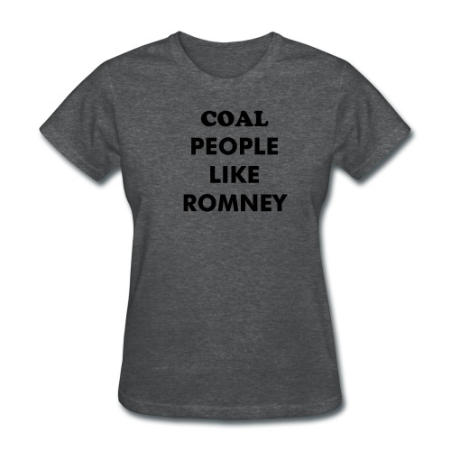 Coal people like Romney - Women's T-Shirt
