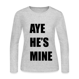AYE HE'S MINE Long Sleeve - Women's Long Sleeve Jersey T-Shirt