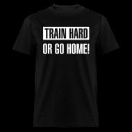 T-Shirts ~ Men's T-Shirt ~ Train hard or go home - Men's t-shirt