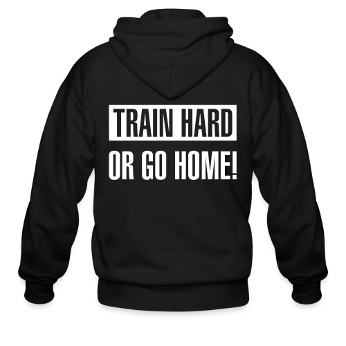 Train hard or go home - Men's zipped hoodie - Men's Zip Hoodie