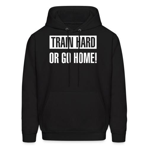 Train hard or go home - Men's hoodie - Men's Hoodie
