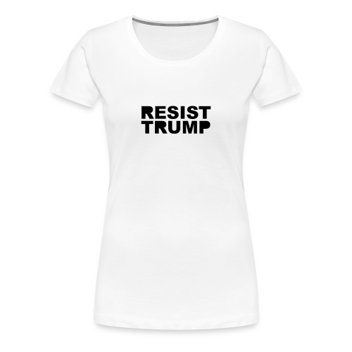 * RESIST TRUMP : solid *  - Women's Premium T-Shirt