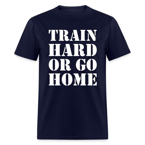 Train hard or go home - Men's t-shirt - Men's T-Shirt
