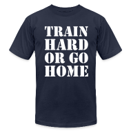 T-Shirts ~ Men's T-Shirt by American Apparel ~ Train hard or go home - Men's AA t-shirt