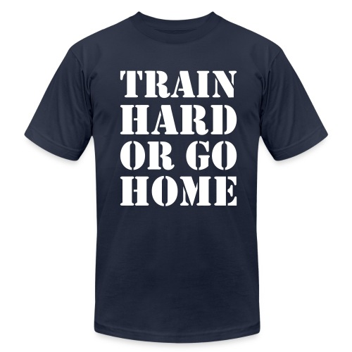Train hard or go home - Men's AA t-shirt - Men's Fine Jersey T-Shirt