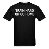 T-Shirts ~ Men's T-Shirt ~ Train hard or go home - Men's t-shirt