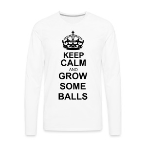 keep calm and grow some balls - Men's - Men's Premium Long Sleeve T-Shirt