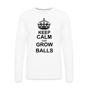 keep calm and grow balls - Men's Long Sleeve - Men's Premium Long Sleeve T-Shirt