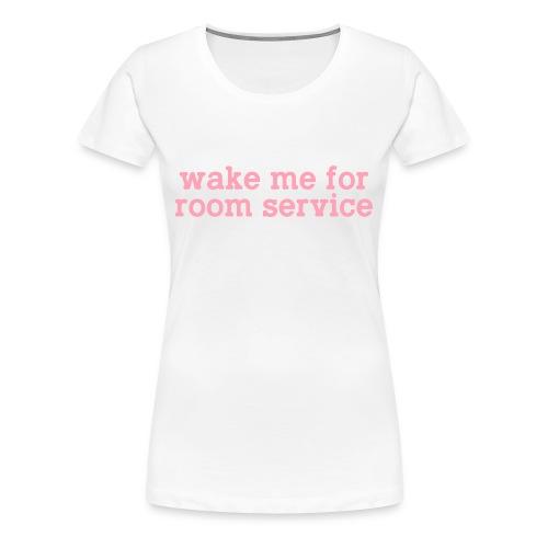wake me for room service - Women's Premium T-Shirt